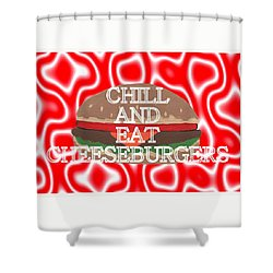 Chill And Eat Cheeseburgers Shower Curtain