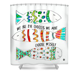 Choose Wisely Shower Curtain
