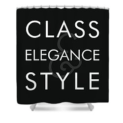Class, Elegance, Style - Minimalist Print - Typography - Quote Poster Shower Curtain