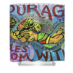 Courage Comrs From Within Shower Curtain