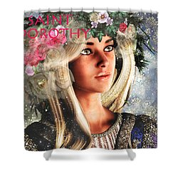 Courage, Saint Dorothy Of Caesarea Shower Curtain by Suzanne Silvir
