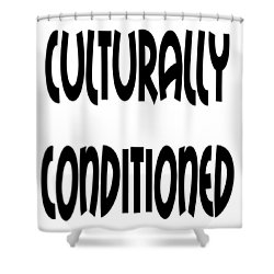 Culturally Condition - Conscious Mindful Quotes Shower Curtain