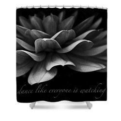 Shower Curtain featuring the photograph Dance Like Everyone Is Watching With Text by Geri Glavis