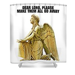 Dear Lord, Please Make Them All Go Away Shower Curtain by Esoterica Art Agency