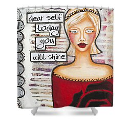 Dear Self Today You Will Shine Inspirational Folk Art Shower Curtain by Stanka Vukelic