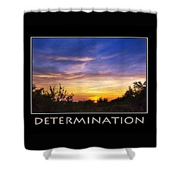 Determination Inspirational Motivational Poster Art Shower Curtain by Christina Rollo