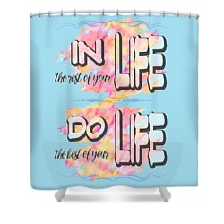 Shower Curtain featuring the painting Do The Best Of Your Life Inspiring Typography by Georgeta Blanaru