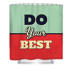 Do Your Best Shower Curtain by Naxart Studio