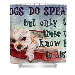 Dogs Do Speak Shower Curtain