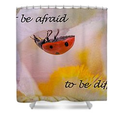 Don't Be Afraid Shower Curtain