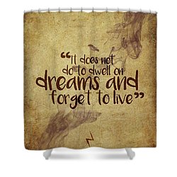 Don't Dwell On Dreams Shower Curtain