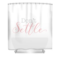 Don't Settle Shower Curtain