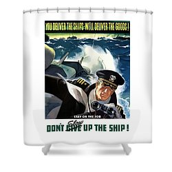 Don't Slow Up The Ship - Ww2 Shower Curtain
