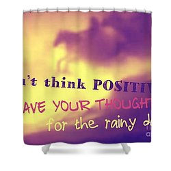 Don't Think Positive Shower Curtain