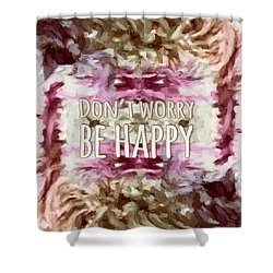 Shower Curtain featuring the  Don't Worry Be Happy by Bonnie Bruno
