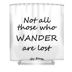 Attractive Dr Seuss Quote  Black Not All Those Who Wander Are Lost Shower Curtain