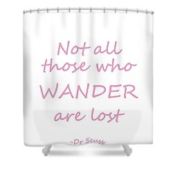 Perfect Dr Seuss Quote  Pink, Not All Those Who Wander Are Lost Shower Curtain