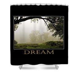 Dream  Inspirational Motivational Poster Art Shower Curtain by Christina Rollo