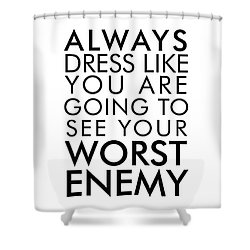 Dress Like You're Going To See Your Worst Enemy - Minimalist Print - Typography - Quote Poster Shower Curtain