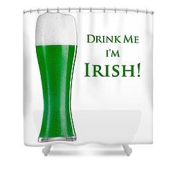 Drink Me I'm Irish Shower Curtain