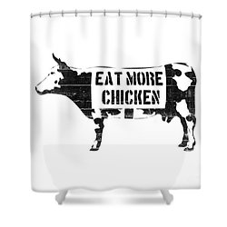 Eat More Chicken Shower Curtain