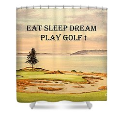 Eat Sleep Dream Play Golf - Chambers Bay Shower Curtain by Bill Holkham