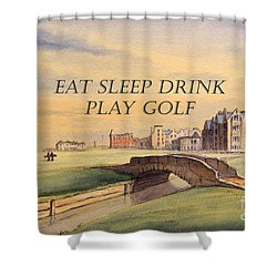 Eat Sleep Drink Play Golf - St Andrews Scotland Shower Curtain by Bill Holkham