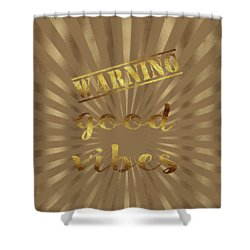 Shower Curtain featuring the painting Elegant Gold Warning Good Vibes Typography by Georgeta Blanaru
