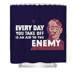Every Day You Take Off Is An Aid To The Enemy Shower Curtain by War Is Hell Store