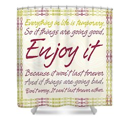 Everything In Life Is Temporary Shower Curtain by Gina Dsgn