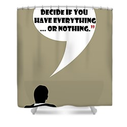 Everything Or Nothing - Mad Men Poster Don Draper Quote Shower Curtain