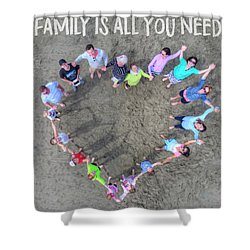 Family Is All You Need Shower Curtain