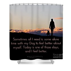Shower Curtain featuring the digital art Feel Better With Your Dog by Kathy Tarochione