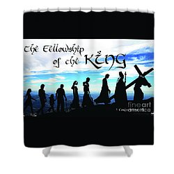 Fellowship Of The King Shower Curtain