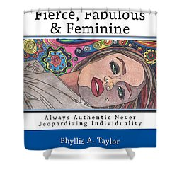 Fierce Fabulous And Feminine Shower Curtain