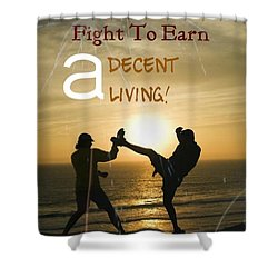 Fight To Earn A Living Shower Curtain