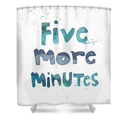 Five More Minutes Shower Curtain by Linda Woods