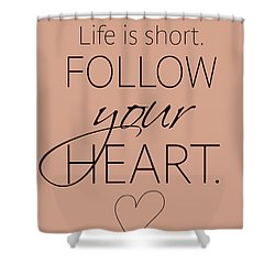 Follow Your Heart Shower Curtain