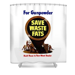 For Gunpowder Save Waste Fats Shower Curtain by War Is Hell Store