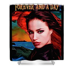 Forever And A Day Shower Curtain