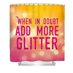 Fun Quote When In Doubt Add More Glitter Shower Curtain by Matthias Hauser