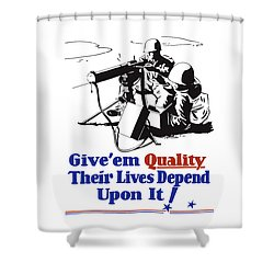 Give Em Quality Their Lives Depend On It Shower Curtain by War Is Hell Store