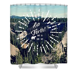 Go Forth Shower Curtain by Robin Dickinson