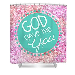 God Gave Me You Shower Curtain