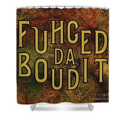 Shower Curtain featuring the digital art Gold Fuhgeddaboudit by Megan Dirsa-DuBois