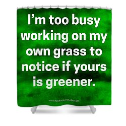 Grass Is Greener Quote Art Shower Curtain
