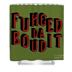 Shower Curtain featuring the digital art Greenred Fuhgeddaboudit by Megan Dirsa-DuBois