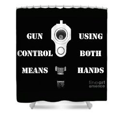 Gun Control Means Shower Curtain