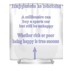 Happiness Is Success Shower Curtain