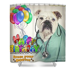 Shower Curtain featuring the digital art Happy Birthday From Your Dogtor by Kathy Tarochione